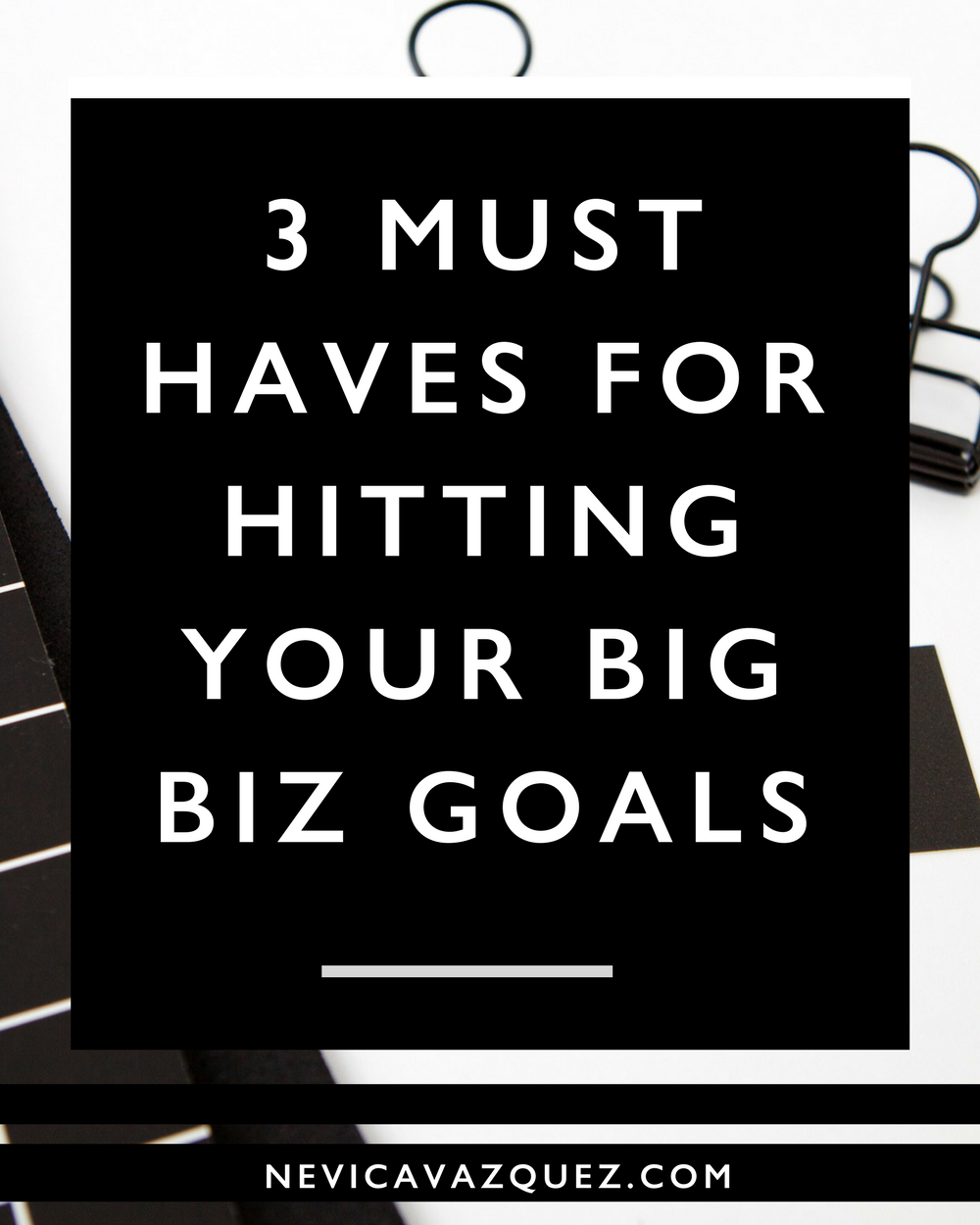 3 Must Haves For Hitting Your Big Biz Goals