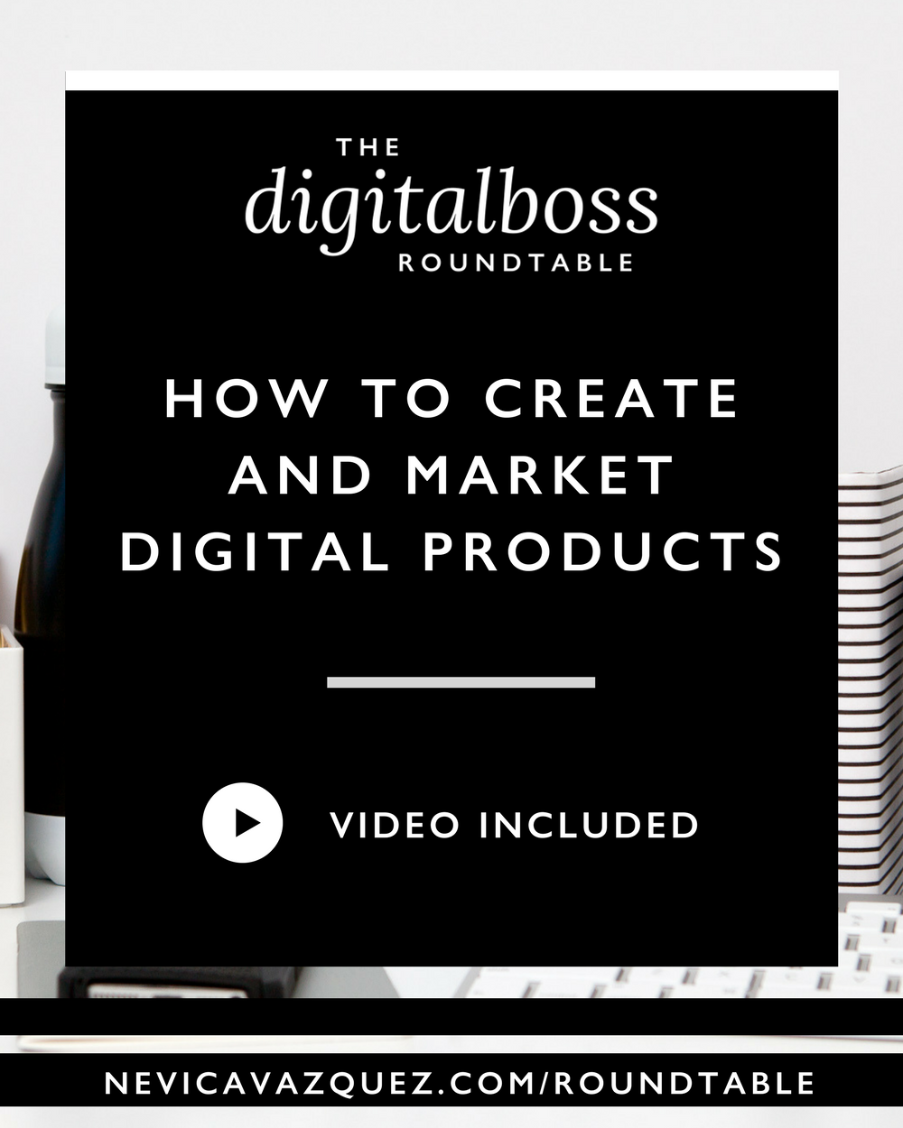 How To Create and Market Digital Products - Nevica Vazquez