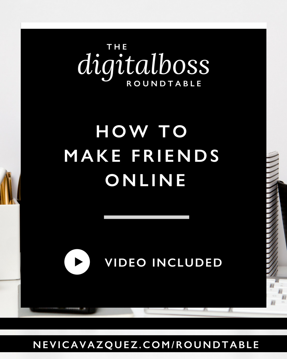 How To Make Friends Online [Roundtable Series] - Nevica Vazquez