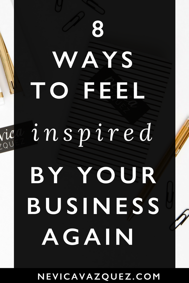8 Ways To Feel Inspired By Your Business Again